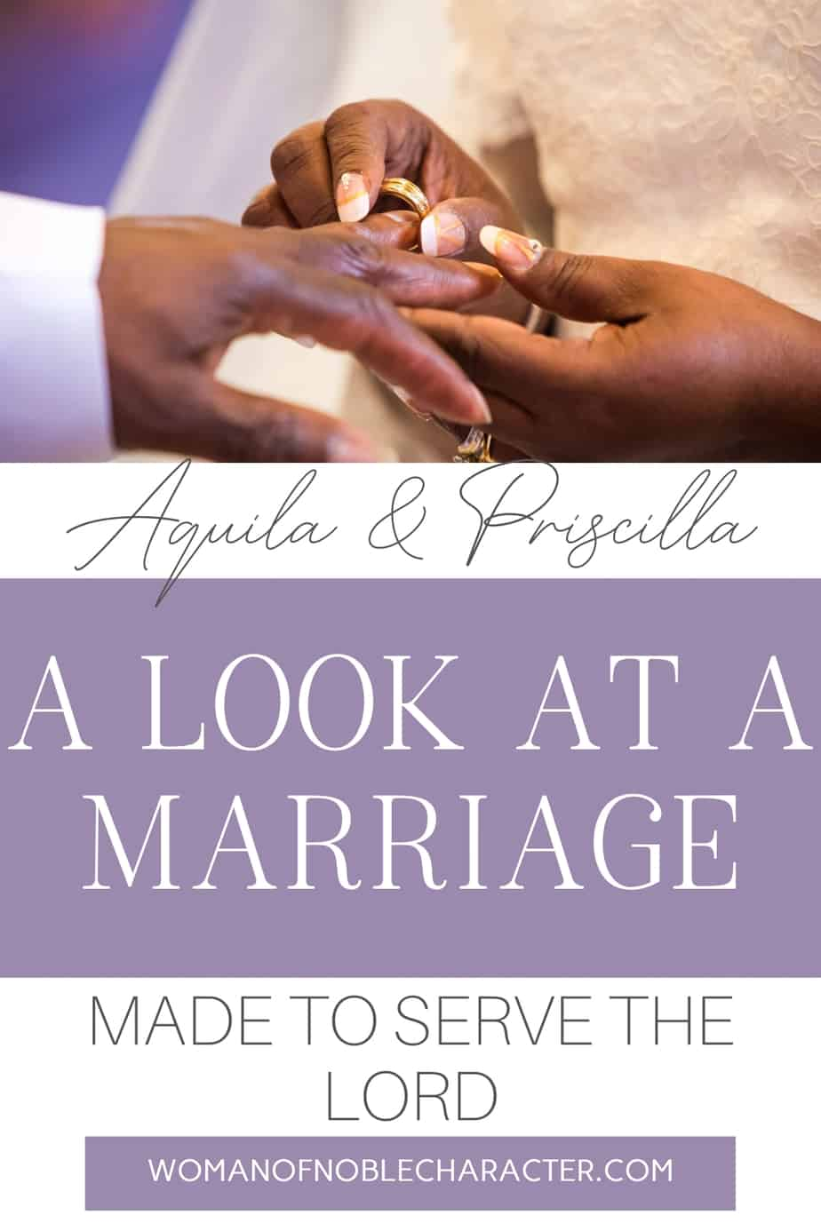 An image of a bride's hand putting a wedding band on a groom's hand, both of them black. A text overlay says Aquila and Priscilla: A Look at a Marriage Made to Serve the Lord