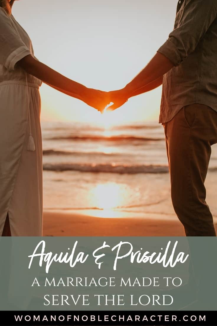 An image of a couple standing on the beach with the sun setting behind them and they are holding hands - with a text overlay that says Aquila and Priscilla: A Look at a Marriage Made to Serve the Lord