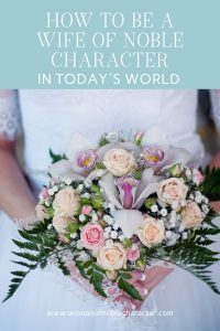 How to Be A Wife of Noble Character in Today's World - wife holding bouquet of wedding flowers
