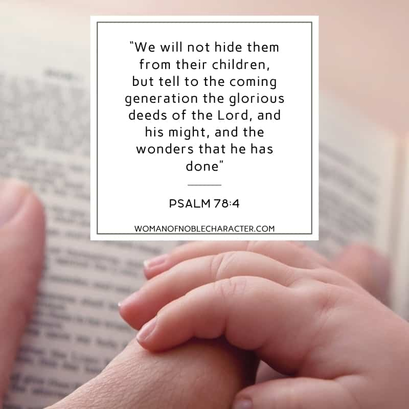 """An image of a hand on a bible with a child's hand on top with the quote, """"We will nothide them from their children, buttell to the coming generation the glorious deeds of theLord, and his might, andthe wonders that he has done"""" from Psalm 78:4"""