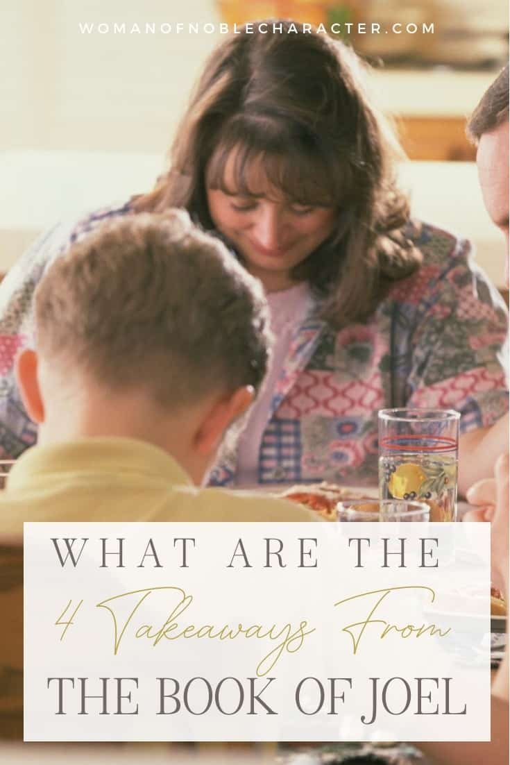 "An image of a family praying together at a table with an overlay of text that says, ""What Are the 4 Takeaways From the Book of Joel"""