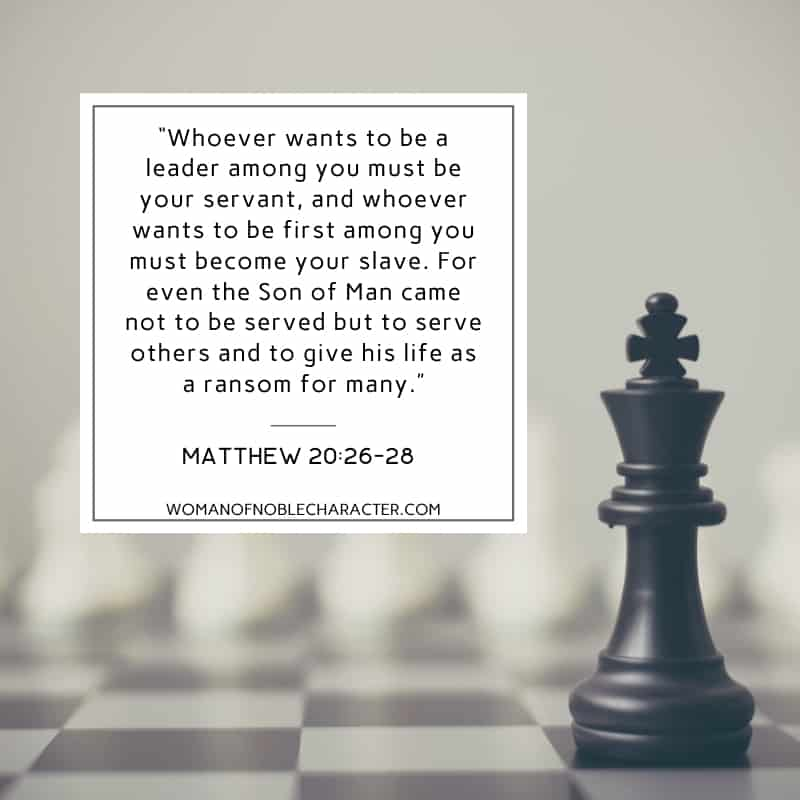 "An image of a chess board with one piece highlighted, with the quote, ""Whoever wants to be a leader among you must be your servant, and whoever wants to be first among you must become your slave. For even the Son of Man came not to be served but to serve others and to give his life as a ransom for many."" from Matthew 20:26-28"