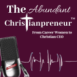 The Abundant Christianpreneur From Career Women to Christian CEO - With an image of a microphone and radio waves coming from it against a maroon background
