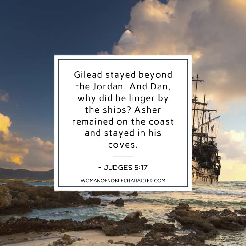 "An image of a ship approaching the coast with the quote, ""Gilead stayed beyond the Jordan. And Dan, why did he linger by the ships? Asher remained on the coast and stayed in his coves."" from - Judges 5:17 on top."