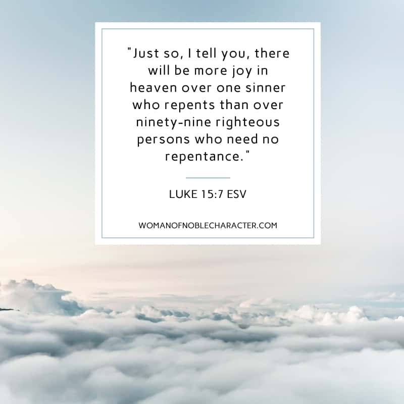 "An image of the clear sky and clouds with the quote, ""Just so, I tell you, there will be more joy in heaven over one sinner who repents than over ninety-nine righteous persons who need no repentance."" from Luke 15:7 ESV"