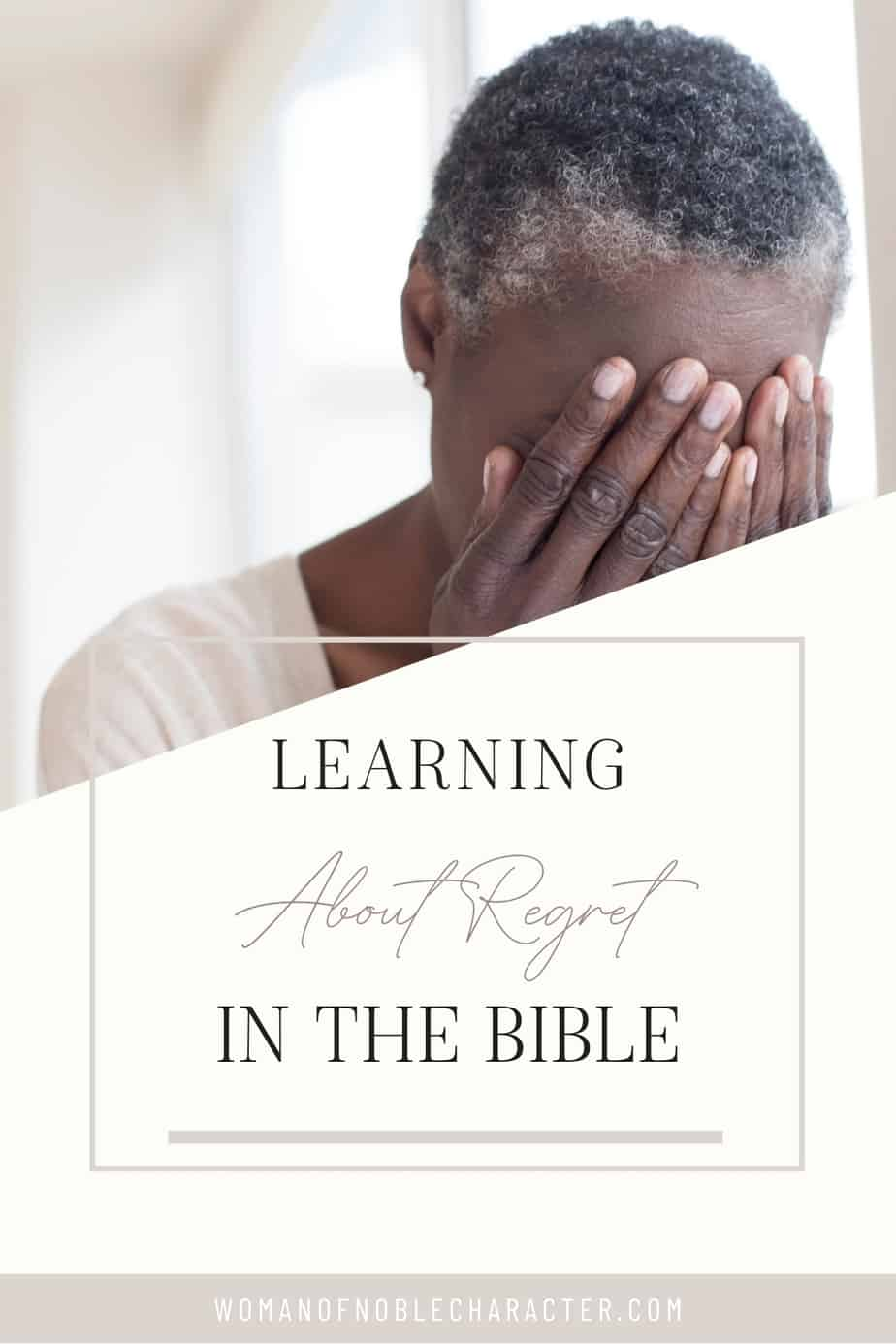"A woman covering her face with her hands with the title, ""Learning about regret in the bible"""