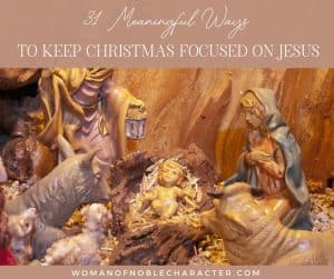 "An image of the birth of jesus ornaments with the title, ""31 meaningful ways to keep christmas focused on jesus"""