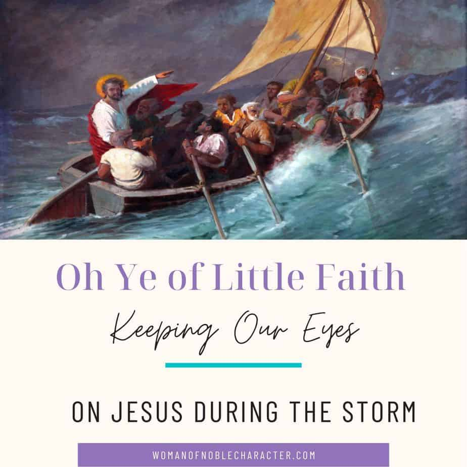 Oh Ye of Little Faith: Keeping Our Eyes on Jesus During the Storms