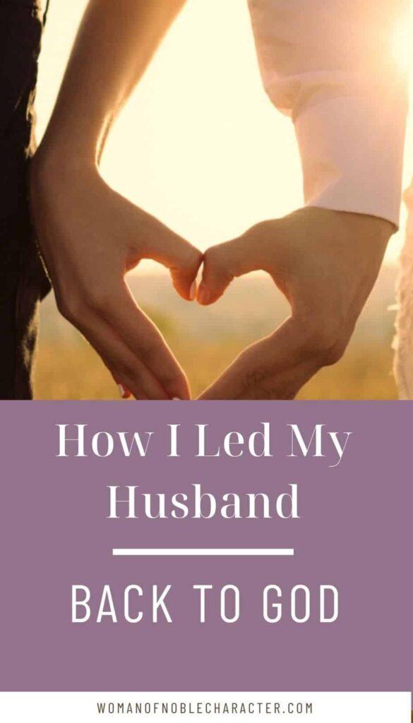 how I led my husband back to God