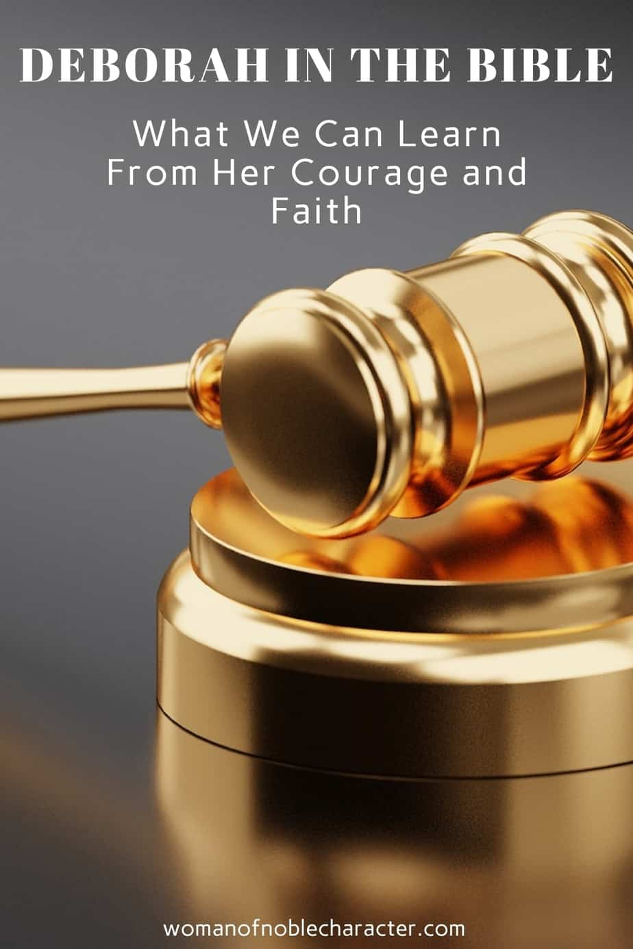 image of gavel with text overlay Deborah in the Bible: What we can learn from her about courage and faith