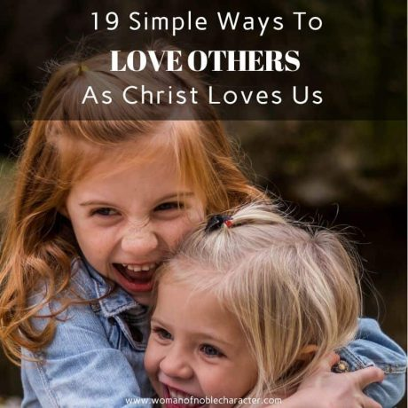19 Simple Ways To Love Others As Christ Loves Us