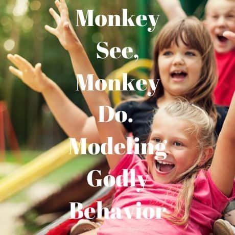 Monkey See, Monkey Do. Modeling Godly Behavior
