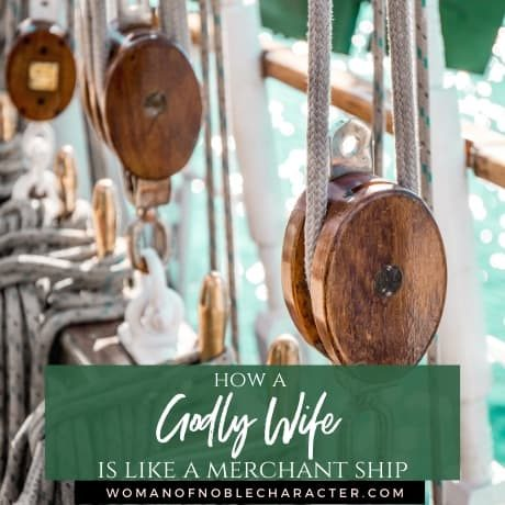 how a godly wife is like a merchant ship Proverbs 31:14