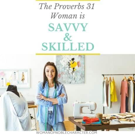 The Proverbs 31 woman is savvy & skilled