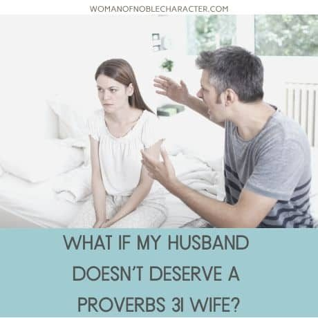 what if my husband doesn't deserve a proverbs 31 wife